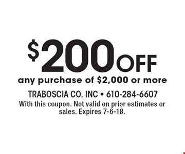 $200 Off any purchase of $2,000 or more. With this coupon. Not valid on prior estimates or sales. Expires 7-6-18.