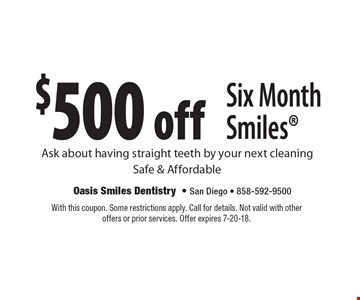 $500 off Six Month Smiles: Ask about having straight teeth by your next cleaning. Safe & Affordable. With this coupon. Some restrictions apply. Call for details. Not valid with other offers or prior services. Offer expires 7-20-18.