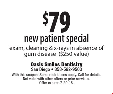 $79 new patient special: exam, cleaning & x-rays in absence of gum disease ($250 value). With this coupon. Some restrictions apply. Call for details. Not valid with other offers or prior services. Offer expires 7-20-18.