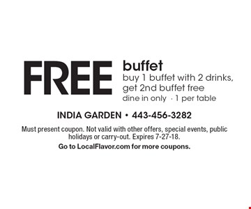 FREE buffet buy 1 buffet with 2 drinks, get 2nd buffet free dine in only- 1 per table. Must present coupon. Not valid with other offers, special events, public holidays or carry-out. Expires 7-27-18. Go to LocalFlavor.com for more coupons.