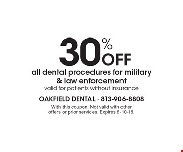 30% Off all dental procedures for military & law enforcement valid for patients without insurance. With this coupon. Not valid with other offers or prior services. Expires 8-10-18.