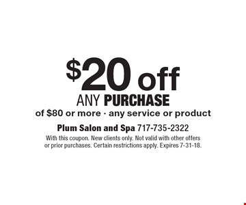 $20 off any Purchase of $80 or more - any service or product . With this coupon. New clients only. Not valid with other offers or prior purchases. Certain restrictions apply. Expires 7-31-18.