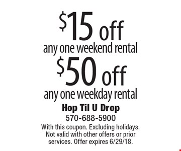 $15 off any one weekend rental. $50 off any one weekday rental. With this coupon. Excluding holidays. Not valid with other offers or prior services. Offer expires 6/29/18.