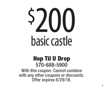 $200 basic castle. With this coupon. Cannot combine with any other coupons or discounts. Offer expires 6/29/18.