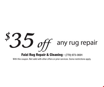 $35 off any rug repair. With this coupon. Not valid with other offers or prior services. Some restrictions apply.