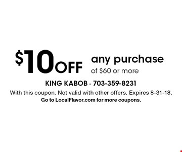 $10 Off any purchase of $60 or more. With this coupon. Not valid with other offers. Expires 8-31-18. Go to LocalFlavor.com for more coupons.