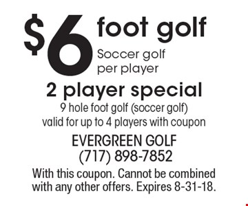 $6 foot golf. Soccer golf per player. 2 player special. 9 hole foot golf (soccer golf). Valid for up to 4 players with coupon. With this coupon. Cannot be combined with any other offers. Expires 8-31-18.