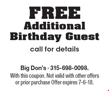 FREEAdditionalBirthday Guest call for details. Big Don's - 315-698-0098.With this coupon. Not valid with other offers or prior purchase Offer expires 7-6-18.