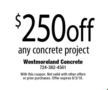 $250 off any concrete project. With this coupon. Not valid with other offers or prior purchases. Offer expires 8/3/18.