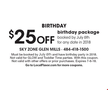 Birthday. $25 Off birthday package booked by July 6th for any date in 2018. Must be booked by July 6th and have birthday party in 2018. Not valid for GLOW and Toddler Time parties. With this coupon. Not valid with other offers or prior purchases. Expires 7-6-18. Go to LocalFlavor.com for more coupons.
