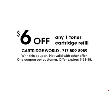 $6 Off any 1 toner cartridge refill. With this coupon. Not valid with other offer. One coupon per customer. Offer expires 7-31-18.