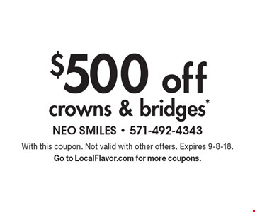 $500 off crowns & bridges*. With this coupon. Not valid with other offers. Expires 9-8-18. Go to LocalFlavor.com for more coupons.