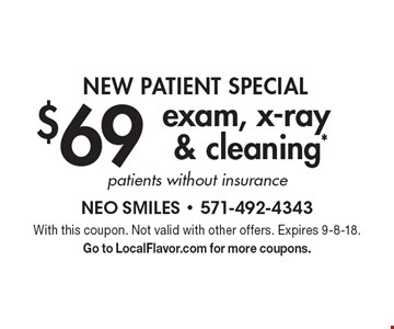 NEW PATIENT SPECIAL: $69 exam, x-ray & cleaning*. Patients without insurance. With this coupon. Not valid with other offers. Expires 9-8-18. Go to LocalFlavor.com for more coupons.