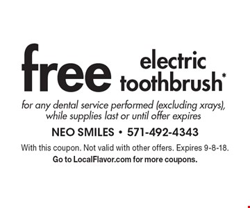 Free electric toothbrush* for any dental service performed (excluding xrays), while supplies last or until offer expires. With this coupon. Not valid with other offers. Expires 9-8-18. Go to LocalFlavor.com for more coupons.
