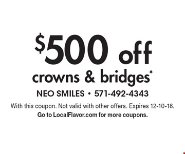 $500 off crowns & bridges*. With this coupon. Not valid with other offers. Expires 12-10-18. Go to LocalFlavor.com for more coupons.