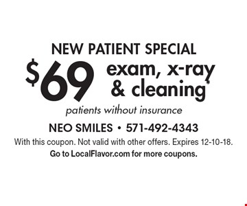 NEW PATIENT SPECIAL $69 exam, x-ray & cleaning* patients without insurance. With this coupon. Not valid with other offers. Expires 12-10-18. Go to LocalFlavor.com for more coupons.