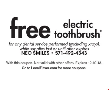 free electric toothbrush* for any dental service performed (excluding xrays), while supplies last or until offer expires. With this coupon. Not valid with other offers. Expires 12-10-18. Go to LocalFlavor.com for more coupons.