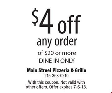 $4 off any order of $20 or more. DINE IN ONLY. With this coupon. Not valid with other offers. Offer expires 7-6-18.