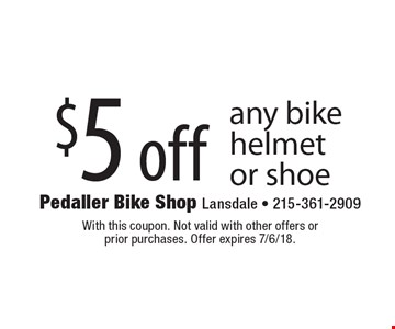 $5 off any bike helmet or shoe. With this coupon. Not valid with other offers or prior purchases. Offer expires 7/6/18.