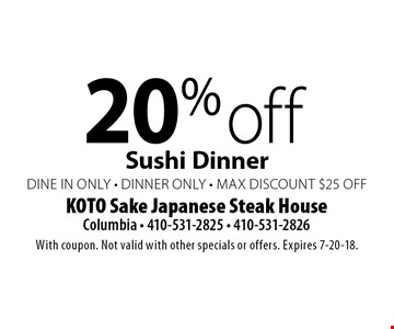 20% off Sushi Dinner dine in only - dinner only - max discount $25 off. With coupon. Not valid with other specials or offers. Expires 7-20-18.