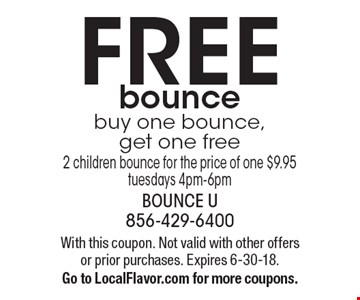 FREE bounce. Buy one bounce, get one free2 children bounce for the price of one $9.95, tuesdays 4pm-6pm. With this coupon. Not valid with other offers or prior purchases. Expires 6-30-18. Go to LocalFlavor.com for more coupons.