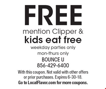 FREE mention Clipper & kids eat free, weekday parties only, mon-thurs only. With this coupon. Not valid with other offers or prior purchases. Expires 6-30-18. Go to LocalFlavor.com for more coupons.