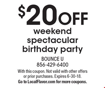 $20 OFF weekend spectacular birthday party. With this coupon. Not valid with other offers or prior purchases. Expires 6-30-18. Go to LocalFlavor.com for more coupons.