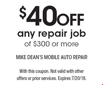 MUST PRESENT COUPON UPON ESTIMATE. $40 OFF any repair job of $300 or more. With this coupon. Not valid with other offers or prior services. Expires 7/20/18.