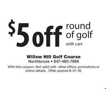 $5 off round of golf with cart. With this coupon. Not valid withother offers, promotions or online details.Offer expires 8-31-18.
