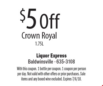 $5 Off Crown Royal 1.75L. With this coupon. 1 bottle per coupon. 1 coupon per person per day. Not valid with other offers or prior purchases. Sale items and any boxed wine excluded. Expires 7/6/18.