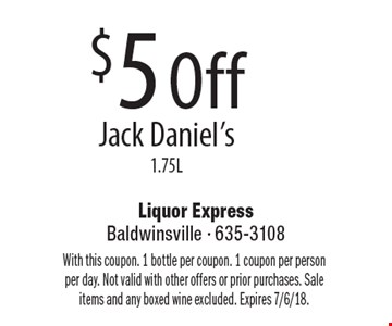 $5 Off Jack Daniel's 1.75L. With this coupon. 1 bottle per coupon. 1 coupon per person per day. Not valid with other offers or prior purchases. Sale items and any boxed wine excluded. Expires 7/6/18.
