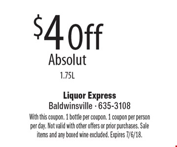 $4 Off Absolut 1.75L. With this coupon. 1 bottle per coupon. 1 coupon per person per day. Not valid with other offers or prior purchases. Sale items and any boxed wine excluded. Expires 7/6/18.