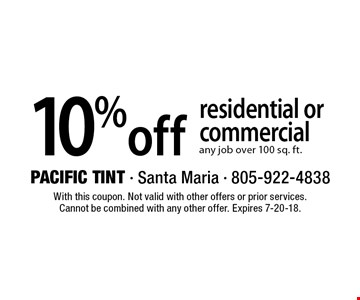 10% off residential or commercial any job over 100 sq. ft.. With this coupon. Not valid with other offers or prior services. Cannot be combined with any other offer. Expires 7-20-18.