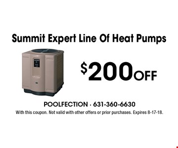$200 Off Summit Expert Line Of Heat Pumps. With this coupon. Not valid with other offers or prior purchases. Expires 8-17-18.