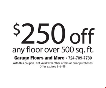 $250 off any floor over 500 sq. ft. With this coupon. Not valid with other offers or prior purchases. Offer expires 8-3-18.