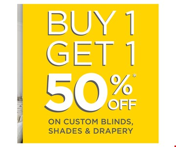 Buy 1 Get 50% off on custom blinds, shades & drapery. This offer must be presented at the time of purchase. Offer valid on 3 Day Blinds brand products only. Buy 1 window covering and receive the 2nd one of equal or lesser value at 50% off! Offer excludes Shutters, Special Orders, installation, sales tax, shipping and handling. Not valid on previous purchases or with any other offer or discount. Offer Code BGXB. 3 Day Blinds holds the following licenses: AZ ROC 264398, CA #1005986, CT HIC.0644950, MA #184680, NJ #13VH09390200, OR #209181, PA #PA107656, Nassau County #H01073101, Rockland County #H-12401-34-00-00, WA #3DAYBDB842KS. © 2018 3 Day Blinds LLC.