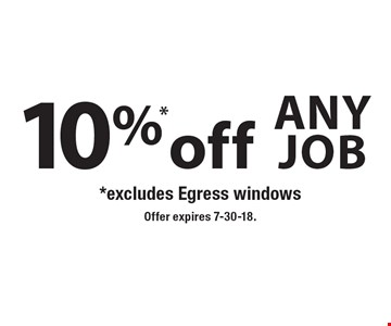 10%* off any job. *Excludes Egress windows. Offer expires 7-30-18.