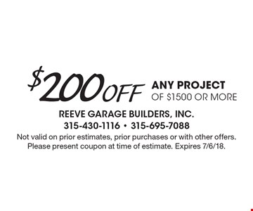 $200 off any project of $1500 or more. Not valid on prior estimates, prior purchases or with other offers. Please present coupon at time of estimate. Expires 7/6/18.