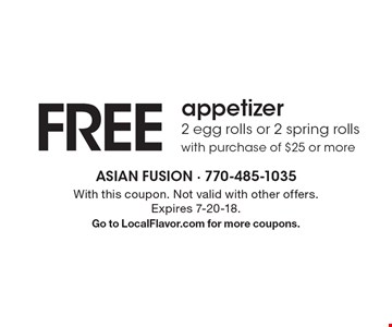 FREE appetizer 2 egg rolls or 2 spring rolls with purchase of $25 or more. With this coupon. Not valid with other offers. Expires 7-20-18.Go to LocalFlavor.com for more coupons.