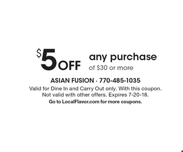 $5 Off any purchase of $30 or more. Valid for Dine In and Carry Out only. With this coupon. Not valid with other offers. Expires 7-20-18. Go to LocalFlavor.com for more coupons.