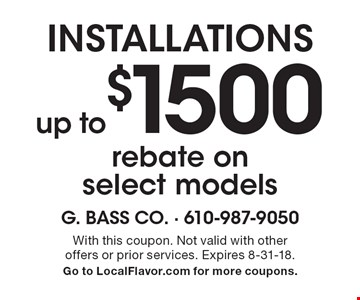 Installations up to $1500 rebate on select models. With this coupon. Not valid with other offers or prior services. Expires 8-31-18. Go to LocalFlavor.com for more coupons.