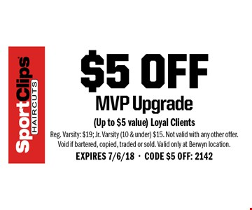 $5 off MVP Upgrade. (Up to $5 value) Loyal ClientsReg. Varsity: $19; Jr. Varsity (10 & under) $15. Not valid with any other offer. Void if bartered, copied, traded or sold. Valid only at Berwyn location. EXPIRES 7/6/18. CODE $5 OFF: 2142