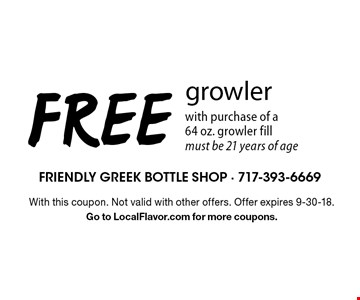 FREE growler with purchase of a 64 oz. growler fillmust be 21 years of age. With this coupon. Not valid with other offers. Offer expires 9-30-18. Go to LocalFlavor.com for more coupons.