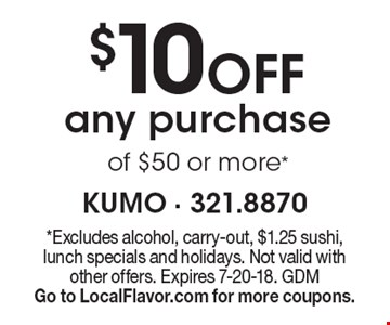 $10 Off any purchase of $50 or more*. *Excludes alcohol, carry-out, $1.25 sushi, lunch specials and holidays. Not valid with other offers. Expires 7-20-18. GDM. Go to LocalFlavor.com for more coupons.