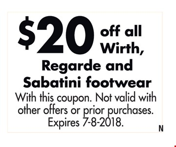 $20 off all Wirth, Regarde and Sabatini footwear. With this coupon. Not valid with other offers or prior purchases. Expires 7-8-18.