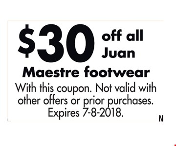 $30 off all Juan Maestre Footwear. With this coupon. Not valid with other offers or prior purchases. Expires 7/8/2018. N