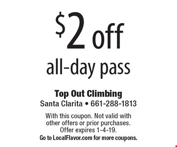 $2 off all-day pass. With this coupon. Not valid with other offers or prior purchases. Offer expires 1-4-19. Go to LocalFlavor.com for more coupons.
