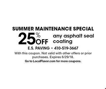 Summer maintenance special. 25% Off any asphalt seal coating. With this coupon. Not valid with other offers or prior purchases. Expires 6/29/18. Go to LocalFlavor.com for more coupons.
