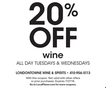 20% Off wine. ALL DAY TUESDAYS & WEDNESDAYS. With this coupon. Not valid with other offers or prior purchases. Expires 7/27/18. Go to LocalFlavor.com for more coupons.