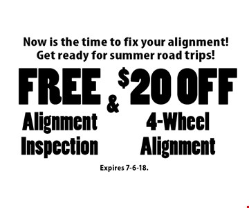 Now is the time to fix your alignment! Get ready for summer road trips! $20 off 4-Wheel Alignment & Free Alignment Inspection. Expires 7-6-18.